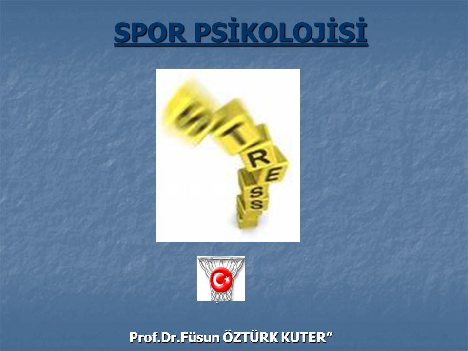 """ Prof.Dr.Füsun ÖZTÜRK KUTER"" Prof.Dr.Füsun ÖZTÜRK KUTER"" SPOR PSİKOLOJİSİ"