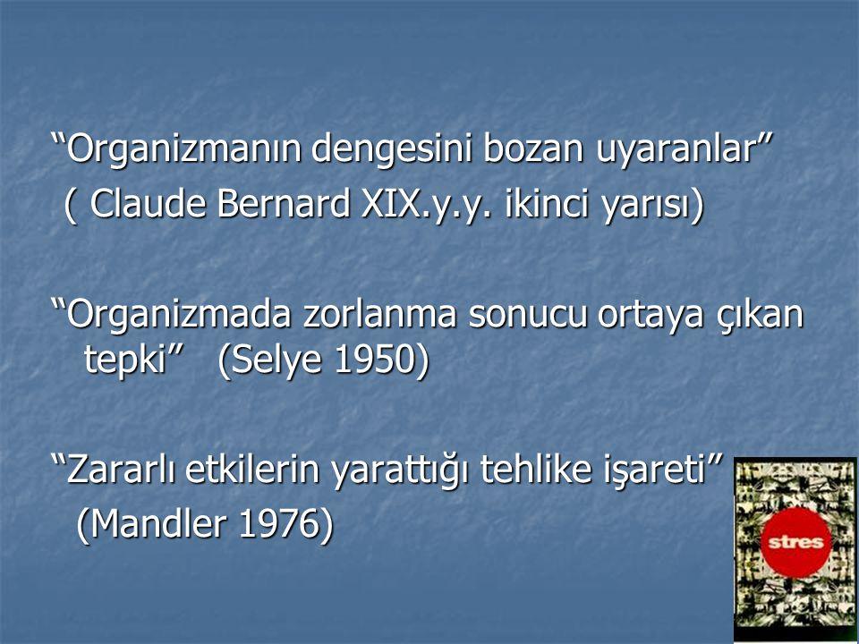 """""""Organizmanın dengesini bozan uyaranlar"""" ( Claude Bernard XIX.y.y. ikinci yarısı) ( Claude Bernard XIX.y.y. ikinci yarısı) """"Organizmada zorlanma sonuc"""