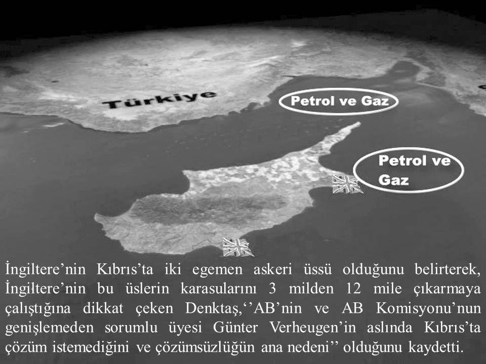10 İngiltere'nin Kıbrıs'ta iki egemen askeri üssü olduğunu belirterek, İngiltere'nin bu üslerin karasularını 3 milden 12 mile çıkarmaya çalıştığına di
