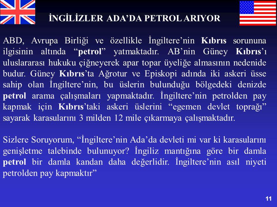 """11 İNGİLİZLER ADA'DA PETROL ARIYOR ABD, Avrupa Birliği ve özellikle İngiltere'nin Kıbrıs sorununa ilgisinin altında """"petrol"""" yatmaktadır. AB'nin Güney"""