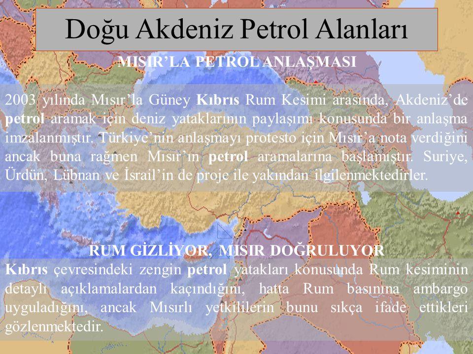 15 Doğu Akdeniz Petrol Alanları MISIR'LA PETROL ANLAŞMASI 2003 yılında Mısır'la Güney Kıbrıs Rum Kesimi arasında, Akdeniz'de petrol aramak için deniz