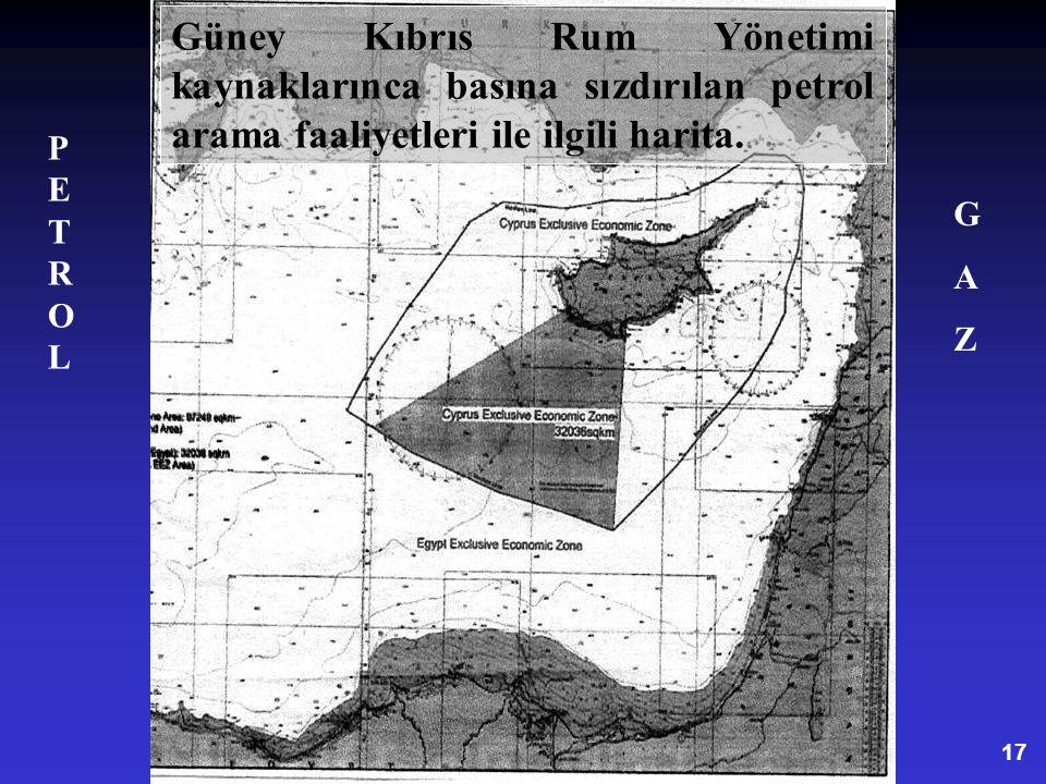 17 Güney Kıbrıs Rum Yönetimi kaynaklarınca basına sızdırılan petrol arama faaliyetleri ile ilgili harita. PETROLPETROL GAZGAZ