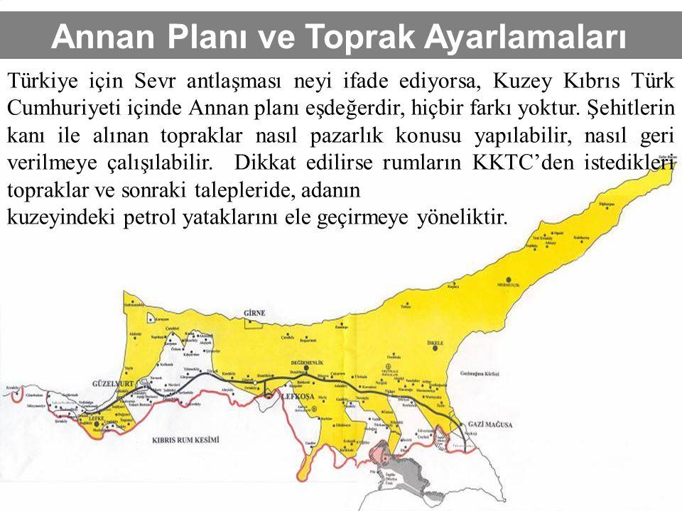 19 Annan Planı ve Toprak Ayarlamaları Türkiye için Sevr antlaşması neyi ifade ediyorsa, Kuzey Kıbrıs Türk Cumhuriyeti içinde Annan planı eşdeğerdir, h