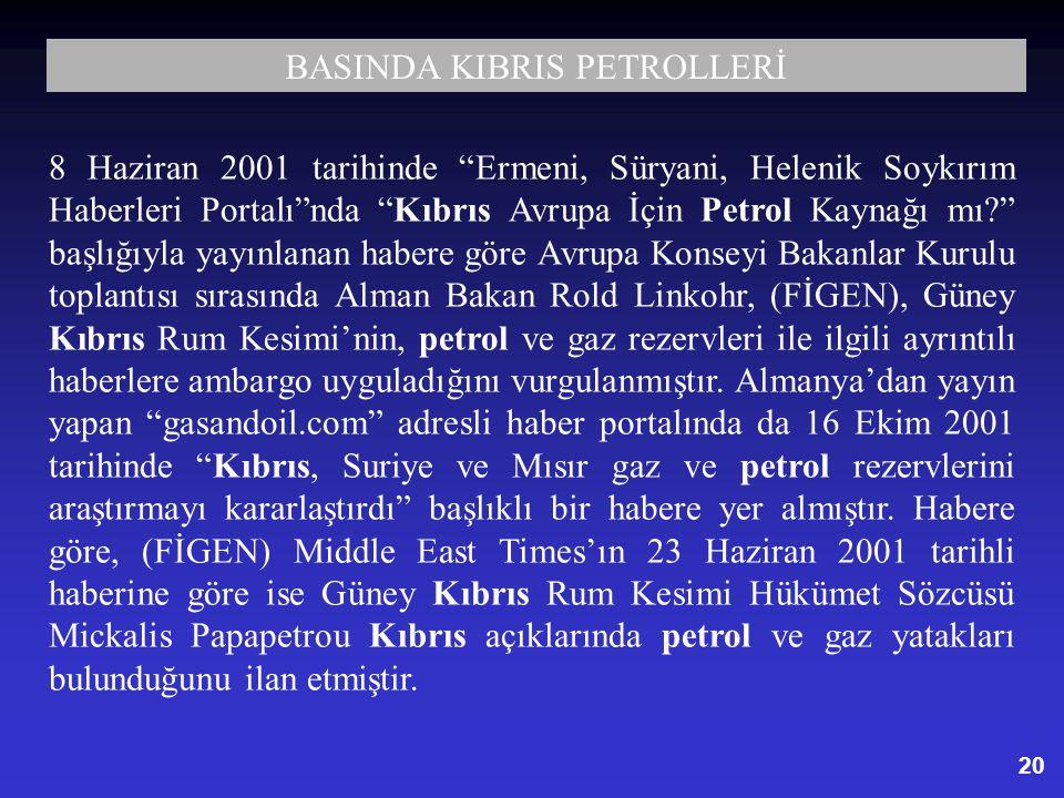 """20 8 Haziran 2001 tarihinde """"Ermeni, Süryani, Helenik Soykırım Haberleri Portalı""""nda """"Kıbrıs Avrupa İçin Petrol Kaynağı mı?"""" başlığıyla yayınlanan hab"""