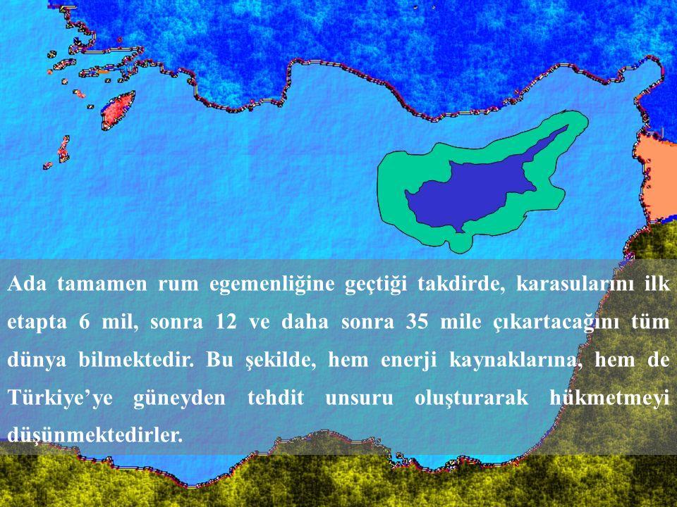 21 Ada tamamen rum egemenliğine geçtiği takdirde, karasularını ilk etapta 6 mil, sonra 12 ve daha sonra 35 mile çıkartacağını tüm dünya bilmektedir. B