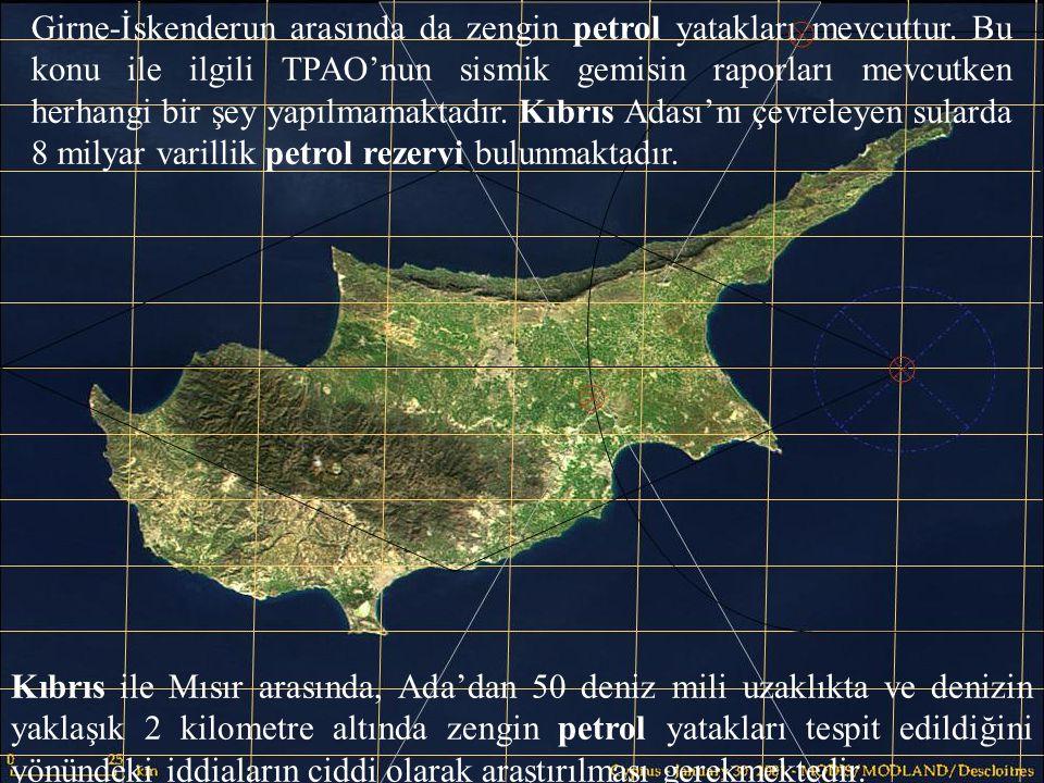 8 Kıbrıs ile Mısır arasında, Ada'dan 50 deniz mili uzaklıkta ve denizin yaklaşık 2 kilometre altında zengin petrol yatakları tespit edildiğini yönünde