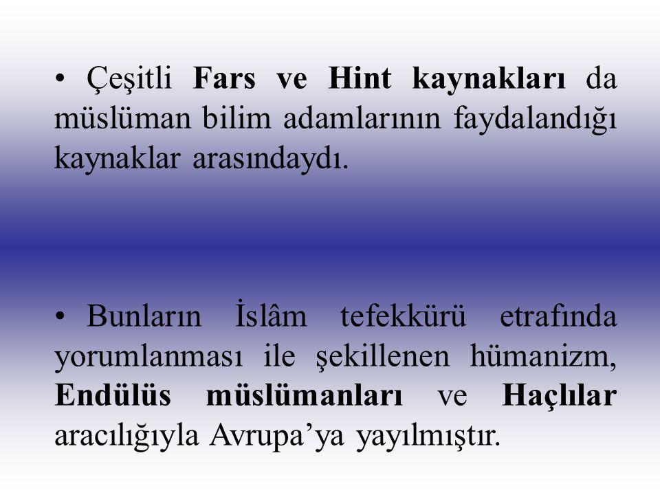 •Çeşitli Fars ve Hint kaynakları da müslüman bilim adamlarının faydalandığı kaynaklar arasındaydı. •Bunların İslâm tefekkürü etrafında yorumlanması il
