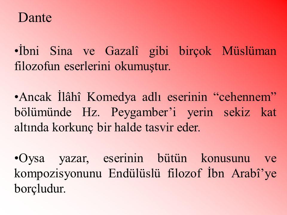 """•İbni Sina ve Gazalî gibi birçok Müslüman filozofun eserlerini okumuştur. •Ancak İlâhî Komedya adlı eserinin """"cehennem"""" bölümünde Hz. Peygamber'i yeri"""