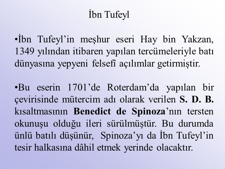 •İbn Tufeyl'in meşhur eseri Hay bin Yakzan, 1349 yılından itibaren yapılan tercümeleriyle batı dünyasına yepyeni felsefî açılımlar getirmiştir. •Bu es