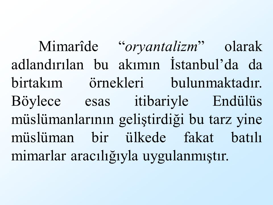 """Mimarîde """"oryantalizm"""" olarak adlandırılan bu akımın İstanbul'da da birtakım örnekleri bulunmaktadır. Böylece esas itibariyle Endülüs müslümanlarının"""