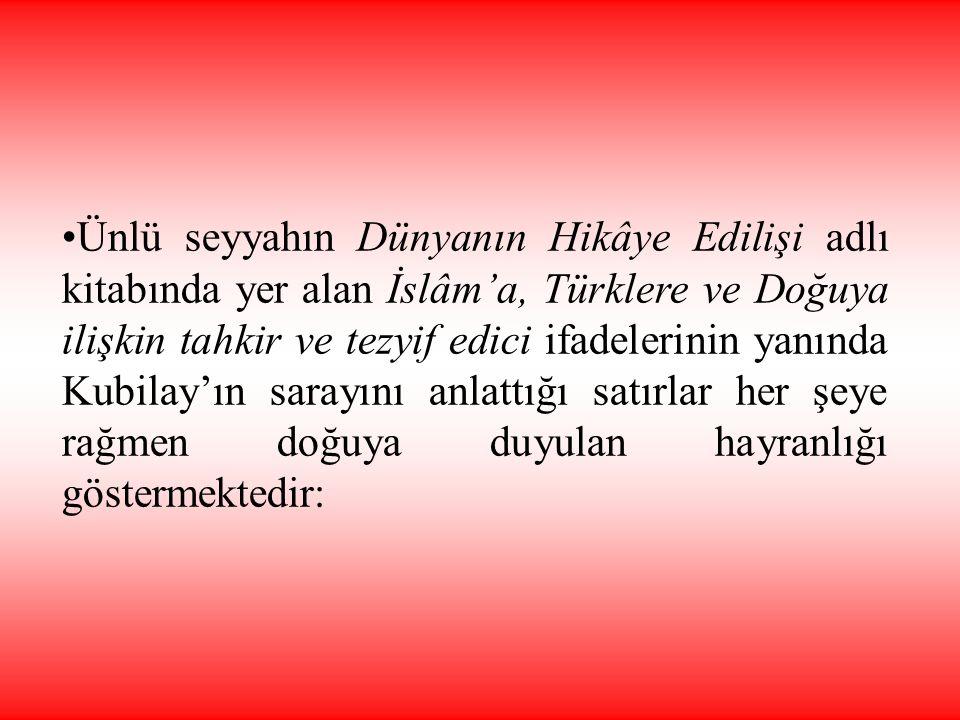 •Ünlü seyyahın Dünyanın Hikâye Edilişi adlı kitabında yer alan İslâm'a, Türklere ve Doğuya ilişkin tahkir ve tezyif edici ifadelerinin yanında Kubilay