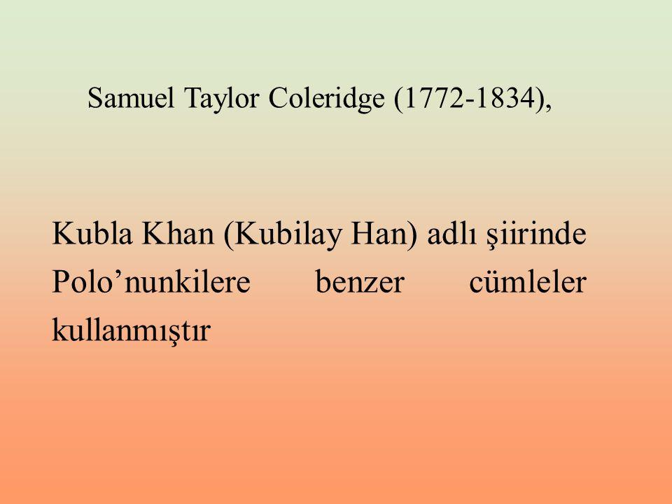 Kubla Khan (Kubilay Han) adlı şiirinde Polo'nunkilere benzer cümleler kullanmıştır Samuel Taylor Coleridge (1772-1834),