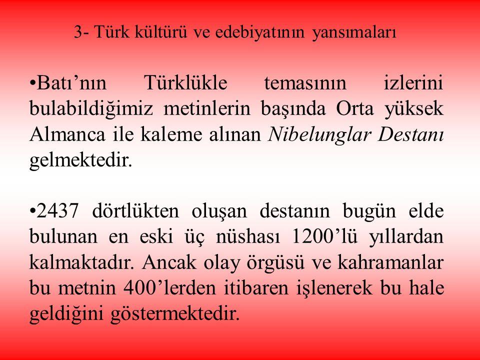 •Batı'nın Türklükle temasının izlerini bulabildiğimiz metinlerin başında Orta yüksek Almanca ile kaleme alınan Nibelunglar Destanı gelmektedir. •2437