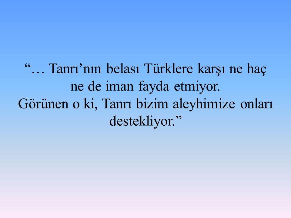 """""""… Tanrı'nın belası Türklere karşı ne haç ne de iman fayda etmiyor. Görünen o ki, Tanrı bizim aleyhimize onları destekliyor."""""""