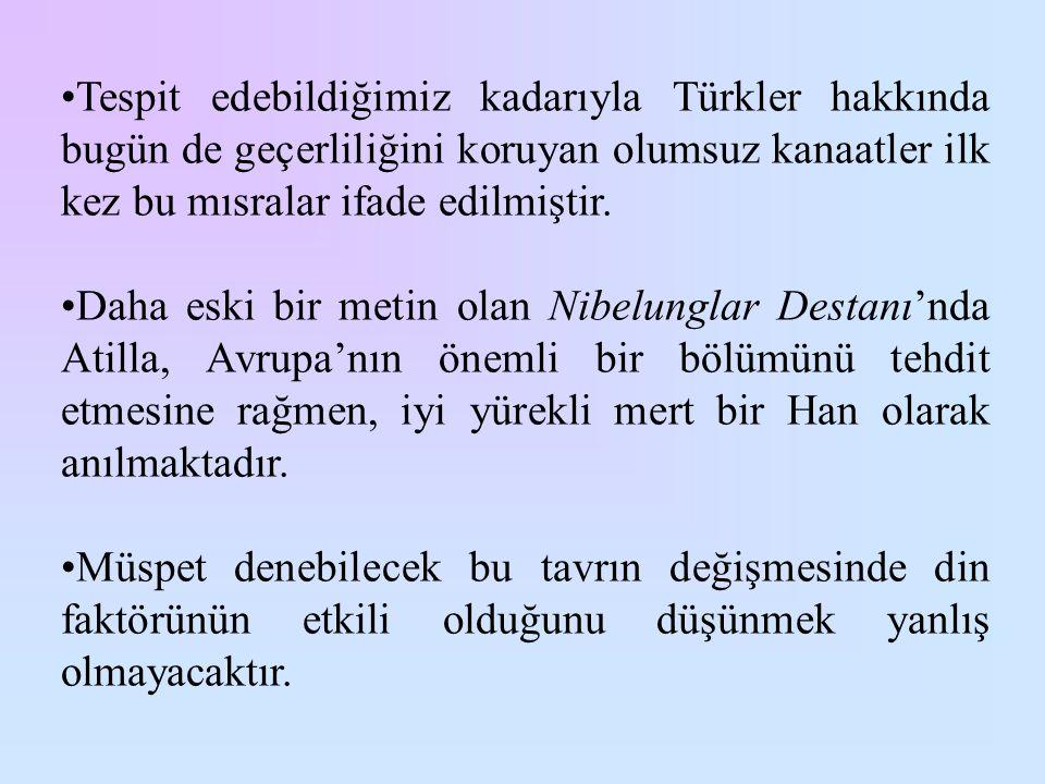 •Tespit edebildiğimiz kadarıyla Türkler hakkında bugün de geçerliliğini koruyan olumsuz kanaatler ilk kez bu mısralar ifade edilmiştir. •Daha eski bir