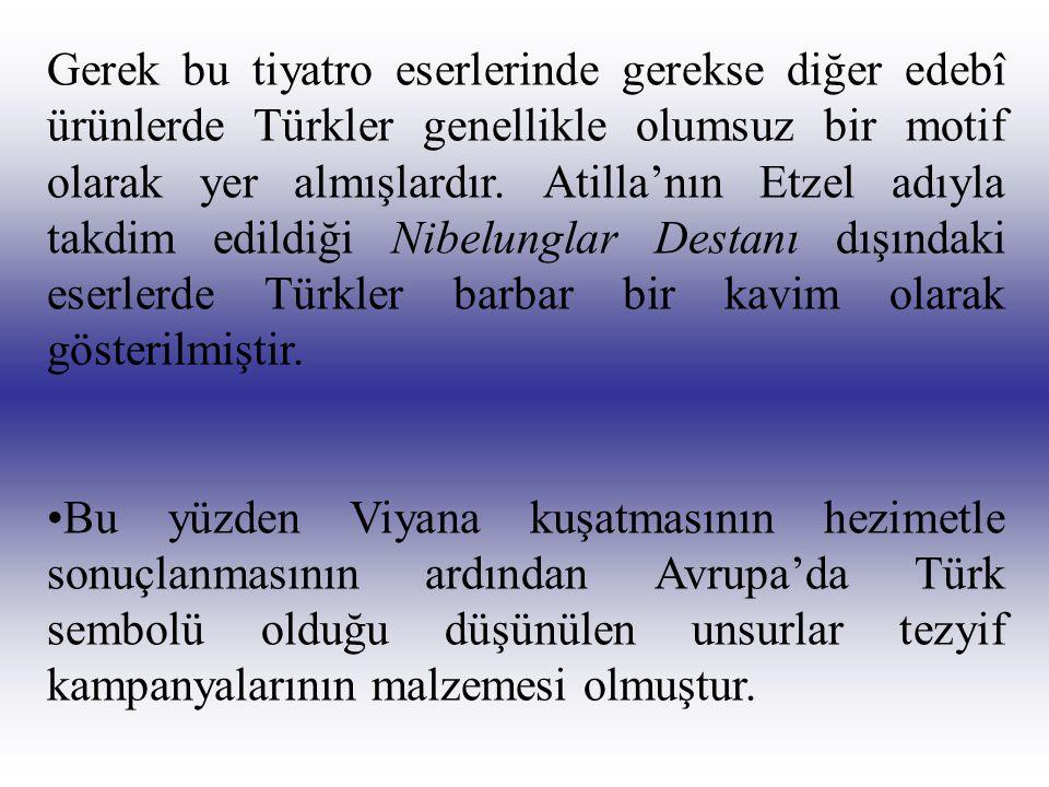 Gerek bu tiyatro eserlerinde gerekse diğer edebî ürünlerde Türkler genellikle olumsuz bir motif olarak yer almışlardır. Atilla'nın Etzel adıyla takdim