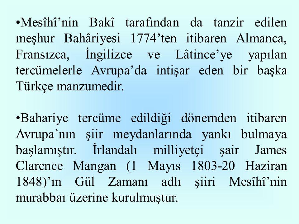 •Mesîhî'nin Bakî tarafından da tanzir edilen meşhur Bahâriyesi 1774'ten itibaren Almanca, Fransızca, İngilizce ve Lâtince'ye yapılan tercümelerle Avru