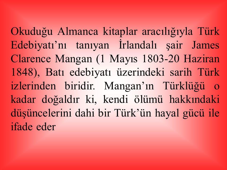 Okuduğu Almanca kitaplar aracılığıyla Türk Edebiyatı'nı tanıyan İrlandalı şair James Clarence Mangan (1 Mayıs 1803-20 Haziran 1848), Batı edebiyatı üz
