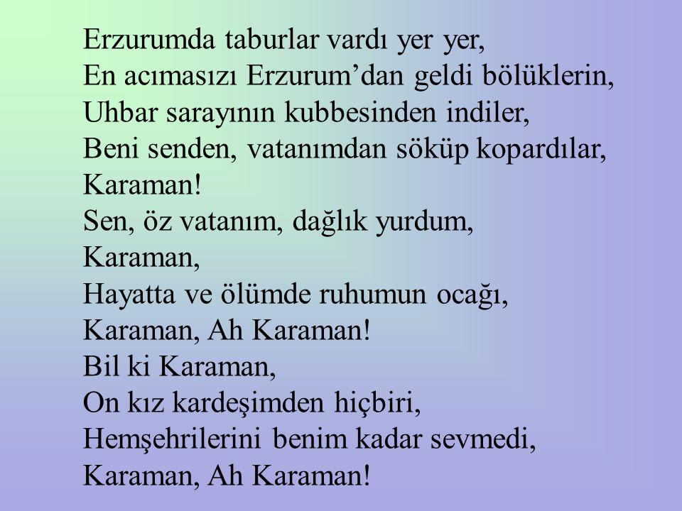Erzurumda taburlar vardı yer yer, En acımasızı Erzurum'dan geldi bölüklerin, Uhbar sarayının kubbesinden indiler, Beni senden, vatanımdan söküp kopard
