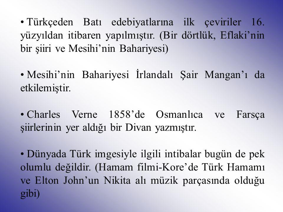 • T• Türkçeden Batı edebiyatlarına ilk çeviriler 16. yüzyıldan itibaren yapılmıştır. (Bir dörtlük, Eflaki'nin bir şiiri ve Mesihi'nin Bahariyesi) • M•