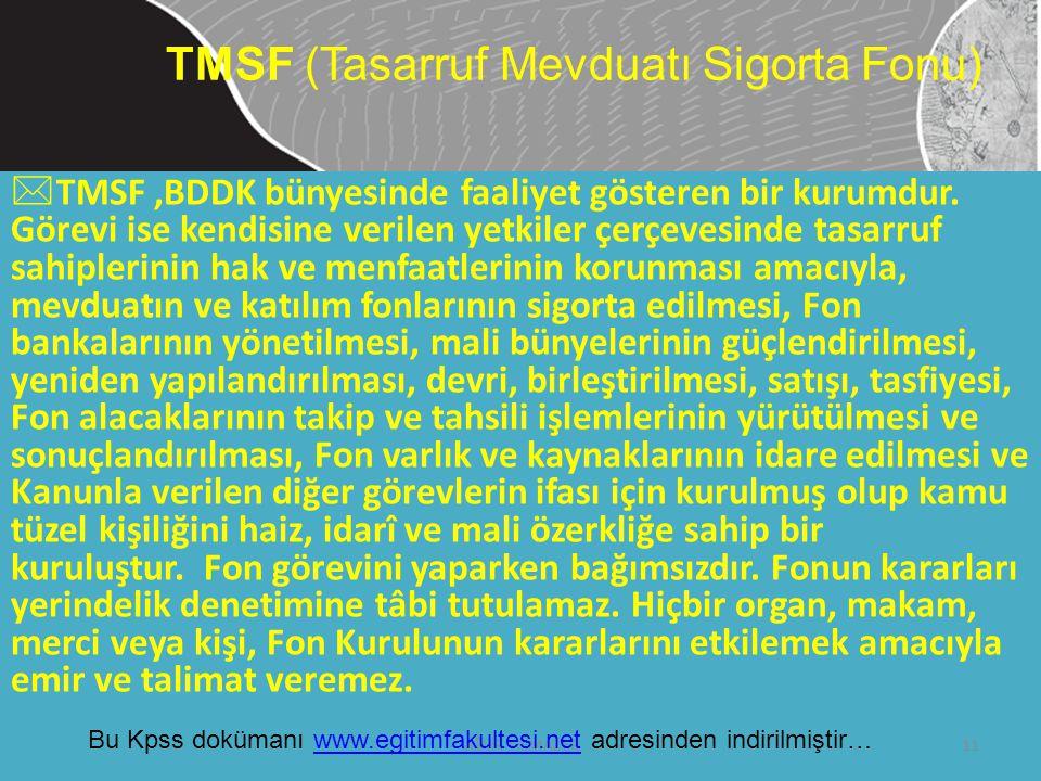  TMSF,BDDK bünyesinde faaliyet gösteren bir kurumdur. Görevi ise kendisine verilen yetkiler çerçevesinde tasarruf sahiplerinin hak ve menfaatlerinin