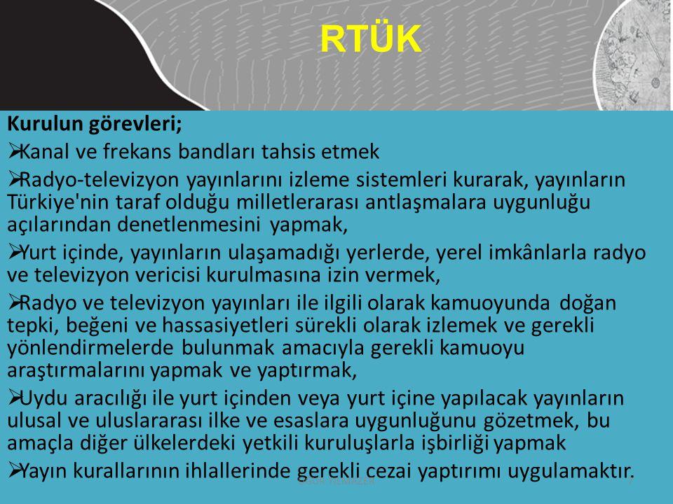 Kurulun görevleri;  Kanal ve frekans bandları tahsis etmek  Radyo-televizyon yayınlarını izleme sistemleri kurarak, yayınların Türkiye'nin taraf old