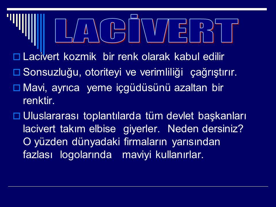  Lacivert kozmik bir renk olarak kabul edilir  Sonsuzluğu, otoriteyi ve verimliliği çağrıştırır.  Mavi, ayrıca yeme içgüdüsünü azaltan bir renktir.