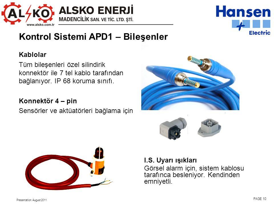 Presentation: August 2011 PAGE 10 Kontrol Sistemi APD1 – Bileşenler Kablolar Tüm bileşenleri özel silindirik konnektör ile 7 tel kablo tarafından bağlanıyor.