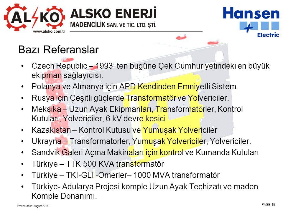 Presentation: August 2011 PAGE 15 Bazı Referanslar •Czech Republic – 1993' ten bugüne Çek Cumhuriyetindeki en büyük ekipman sağlayıcısı.