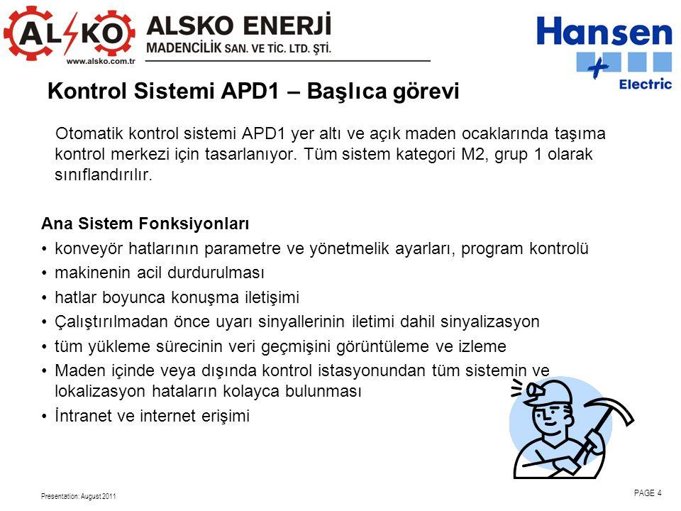Presentation: August 2011 PAGE 4 Kontrol Sistemi APD1 – Başlıca görevi Otomatik kontrol sistemi APD1 yer altı ve açık maden ocaklarında taşıma kontrol merkezi için tasarlanıyor.
