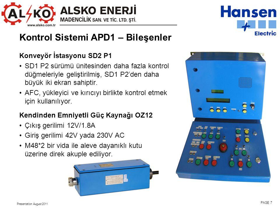 Presentation: August 2011 PAGE 7 Kontrol Sistemi APD1 – Bileşenler Konveyör İstasyonu SD2 P1 •SD1 P2 sürümü ünitesinden daha fazla kontrol düğmeleriyle geliştirilmiş, SD1 P2'den daha büyük iki ekran sahiptir.