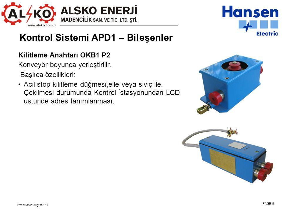Presentation: August 2011 PAGE 9 Kontrol Sistemi APD1 – Bileşenler Kilitleme Anahtarı OKB1 P2 Konveyör boyunca yerleştirilir.