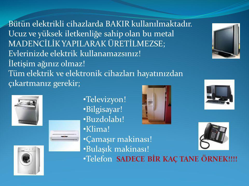 Bütün elektrikli cihazlarda BAKIR kullanılmaktadır.