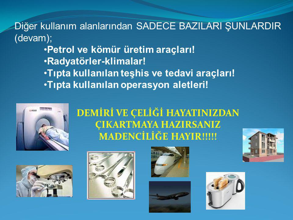 Diğer kullanım alanlarından SADECE BAZILARI ŞUNLARDIR (devam); •Petrol ve kömür üretim araçları.