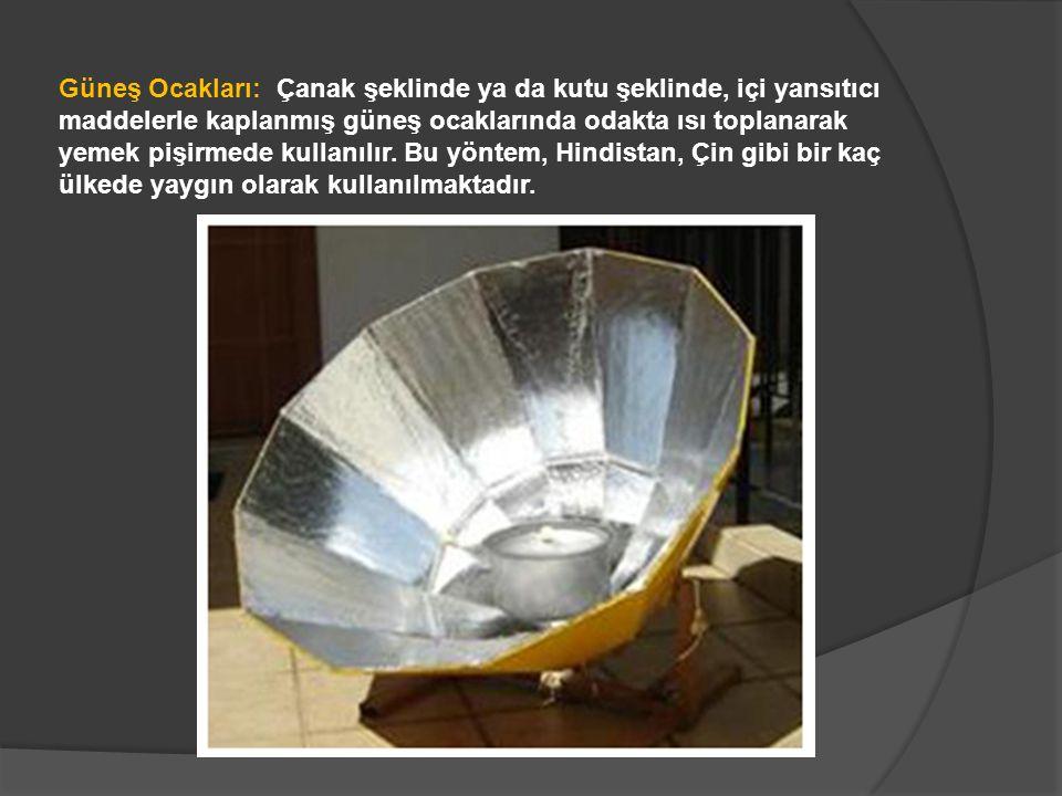 Güneş Ocakları: Çanak şeklinde ya da kutu şeklinde, içi yansıtıcı maddelerle kaplanmış güneş ocaklarında odakta ısı toplanarak yemek pişirmede kullanı