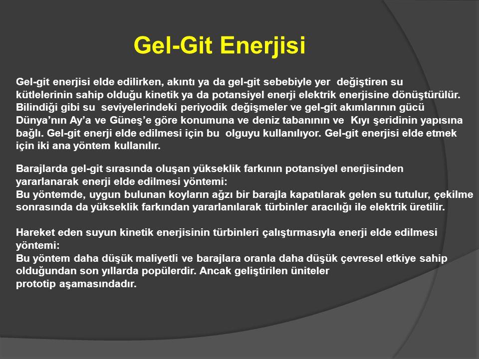 Gel-Git Enerjisi Gel-git enerjisi elde edilirken, akıntı ya da gel-git sebebiyle yer değiştiren su kütlelerinin sahip olduğu kinetik ya da potansiyel