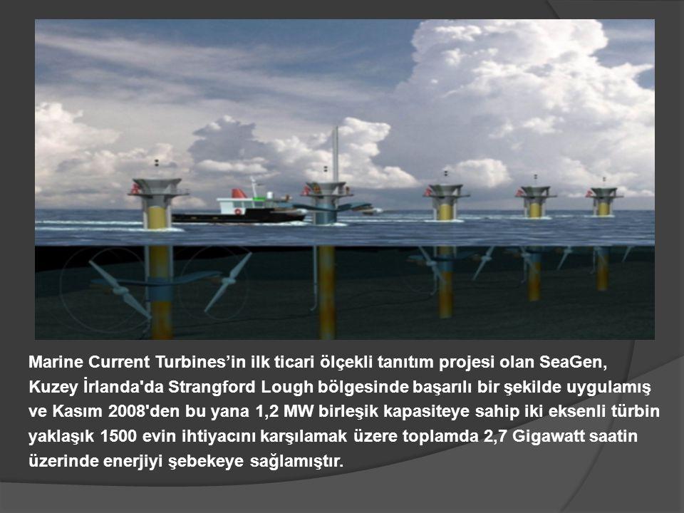 Marine Current Turbines'in ilk ticari ölçekli tanıtım projesi olan SeaGen, Kuzey İrlanda'da Strangford Lough bölgesinde başarılı bir şekilde uygulamış