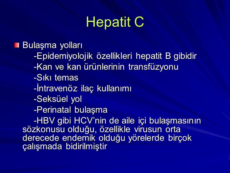 Hepatit C Bulaşma yolları -Epidemiyolojik özellikleri hepatit B gibidir -Epidemiyolojik özellikleri hepatit B gibidir -Kan ve kan ürünlerinin transfüz