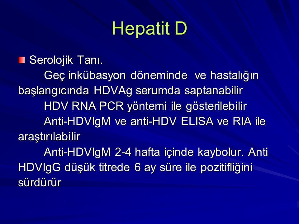 Hepatit D Serolojik Tanı. Geç inkübasyon döneminde ve hastalığın Geç inkübasyon döneminde ve hastalığın başlangıcında HDVAg serumda saptanabilir HDV R