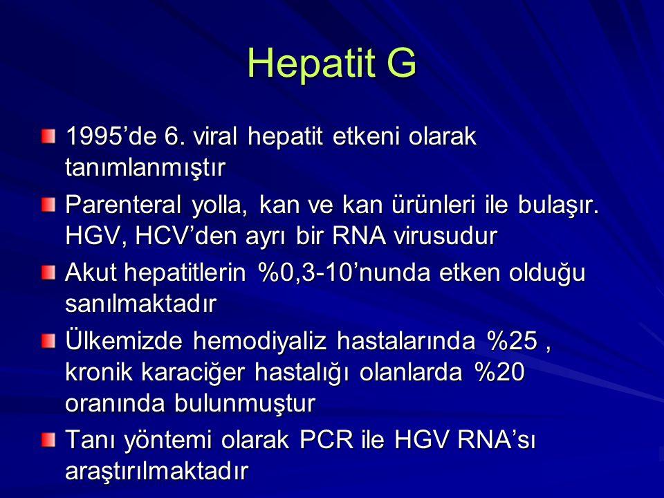 Hepatit G 1995'de 6. viral hepatit etkeni olarak tanımlanmıştır Parenteral yolla, kan ve kan ürünleri ile bulaşır. HGV, HCV'den ayrı bir RNA virusudur