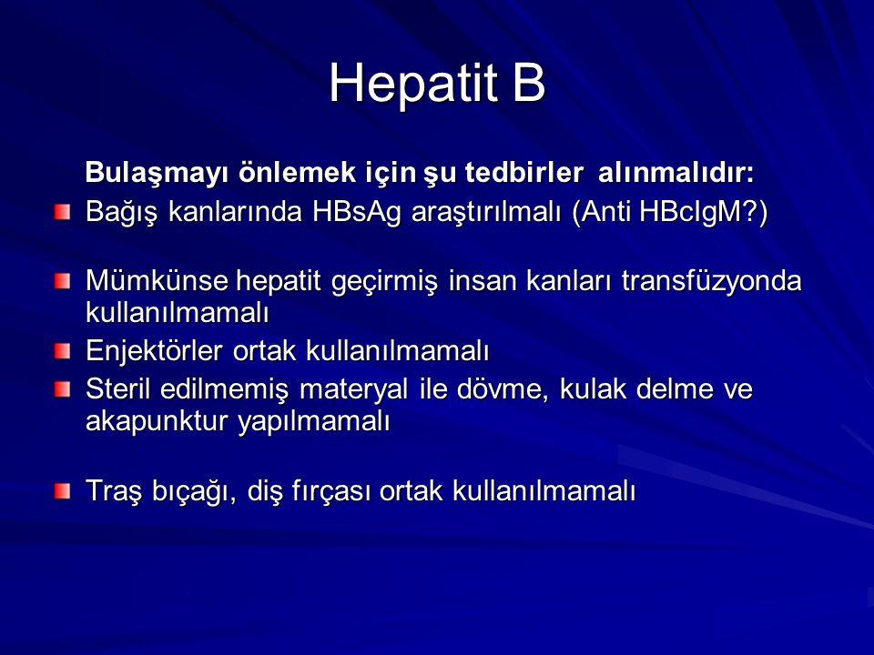 Hepatit B Bulaşmayı önlemek için şu tedbirler alınmalıdır: Bulaşmayı önlemek için şu tedbirler alınmalıdır: Bağış kanlarında HBsAg araştırılmalı (Anti