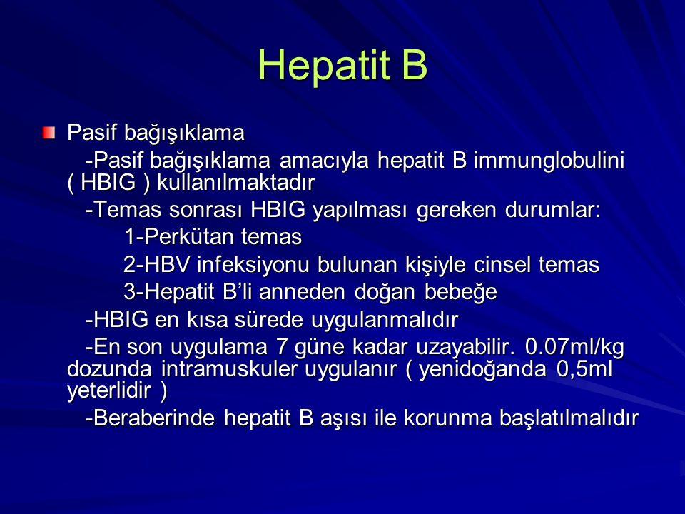 Hepatit B Pasif bağışıklama -Pasif bağışıklama amacıyla hepatit B immunglobulini ( HBIG ) kullanılmaktadır -Pasif bağışıklama amacıyla hepatit B immun