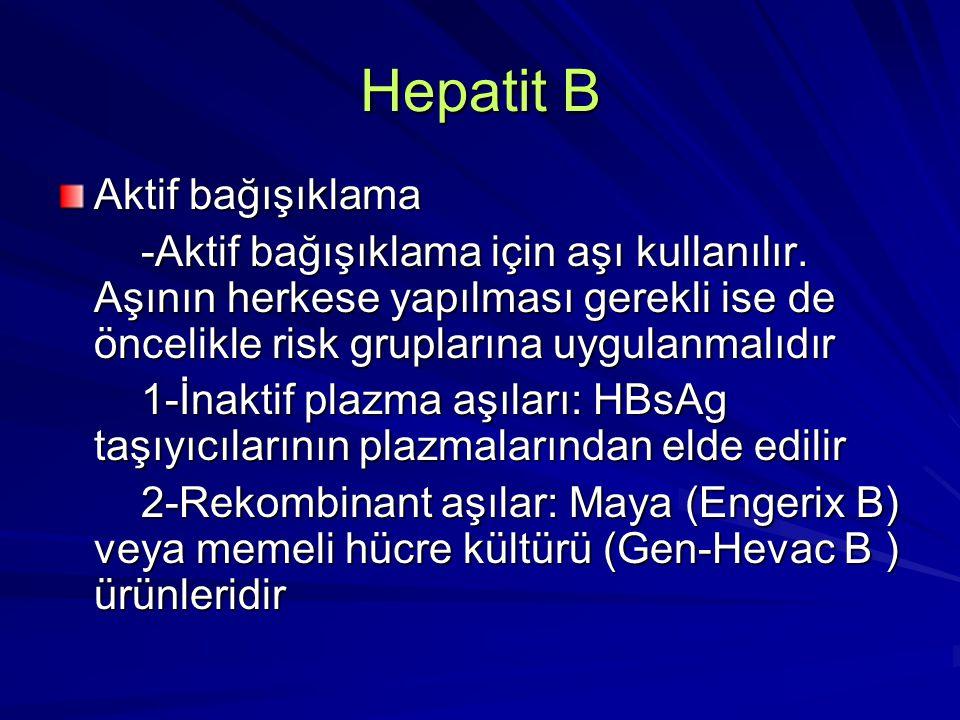 Hepatit B Aktif bağışıklama -Aktif bağışıklama için aşı kullanılır. Aşının herkese yapılması gerekli ise de öncelikle risk gruplarına uygulanmalıdır -