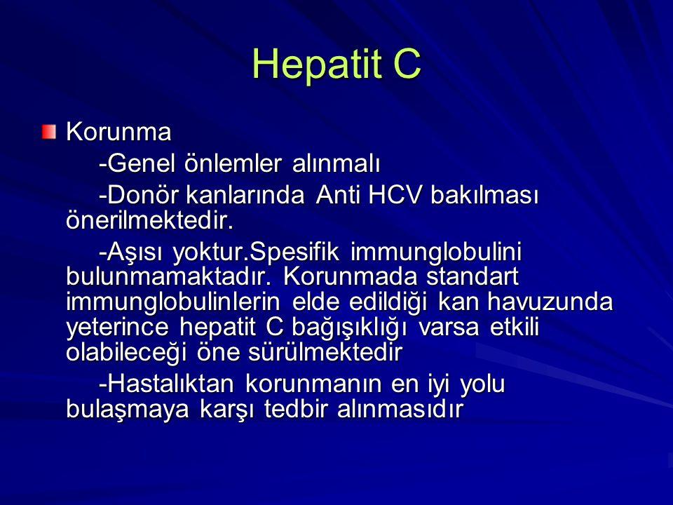 Hepatit C Korunma -Genel önlemler alınmalı -Genel önlemler alınmalı -Donör kanlarında Anti HCV bakılması önerilmektedir. -Donör kanlarında Anti HCV ba