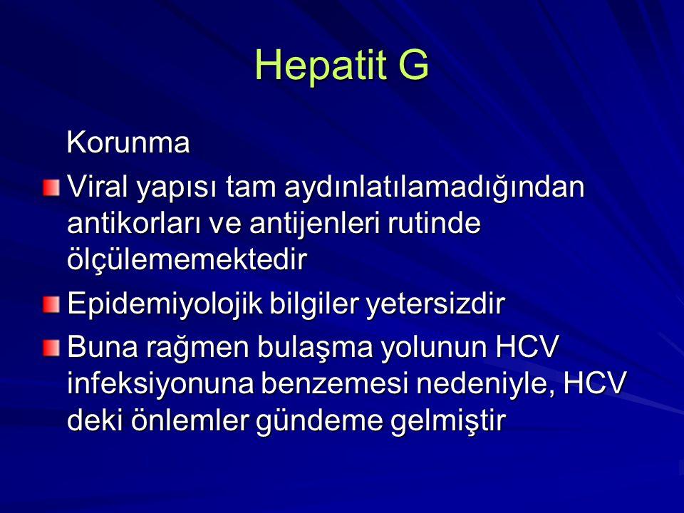 Hepatit G Korunma Korunma Viral yapısı tam aydınlatılamadığından antikorları ve antijenleri rutinde ölçülememektedir Epidemiyolojik bilgiler yetersizd