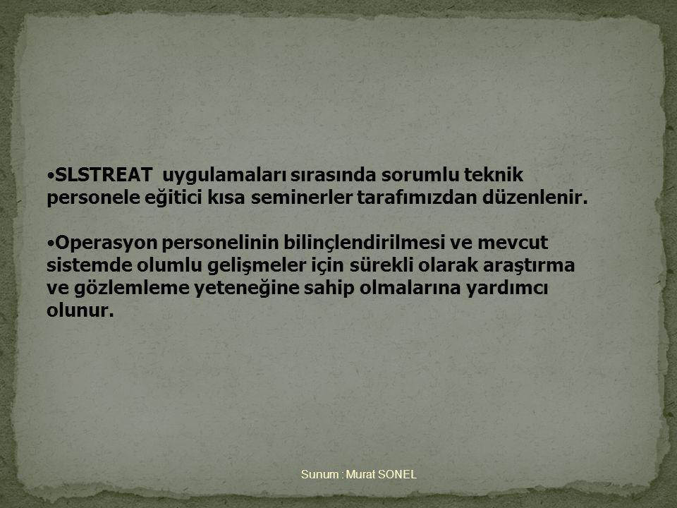 Sunum : Murat SONEL •SLSTREAT uygulamaları sırasında sorumlu teknik personele eğitici kısa seminerler tarafımızdan düzenlenir.