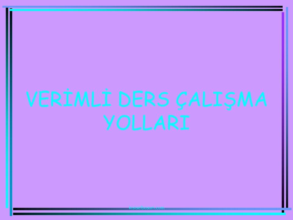 VERİMLİ DERS ÇALIŞMA YOLLARI kisiselbasari.com