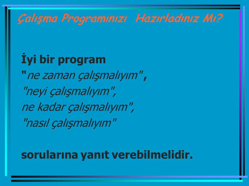 Verimli Çalışma; Programlı çalışmadır. Zamanı programlamak yaşamı programlamaktır.