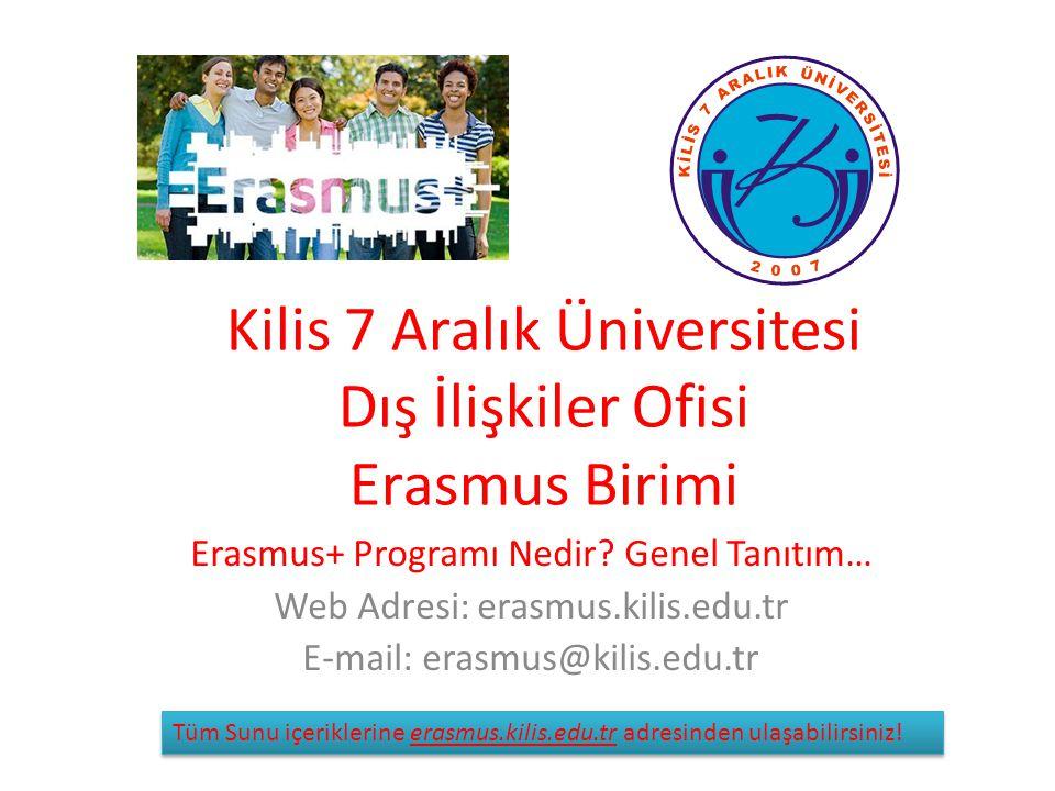Kilis 7 Aralık Üniversitesi Dış İlişkiler Ofisi Erasmus Birimi Erasmus+ Programı Nedir? Genel Tanıtım… Web Adresi: erasmus.kilis.edu.tr E-mail: erasmu