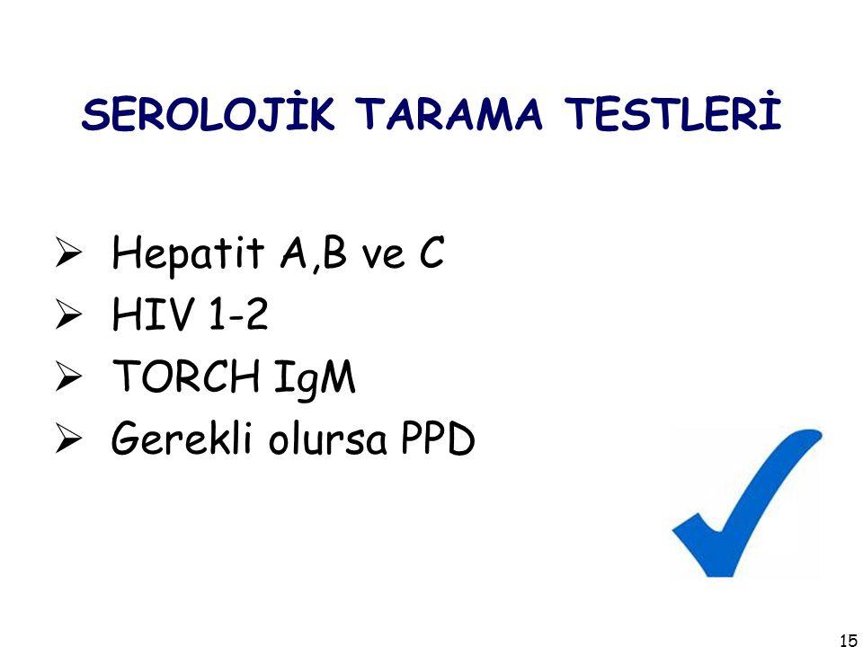 SEROLOJİK TARAMA TESTLERİ  Hepatit A,B ve C  HIV 1-2  TORCH IgM  Gerekli olursa PPD 15